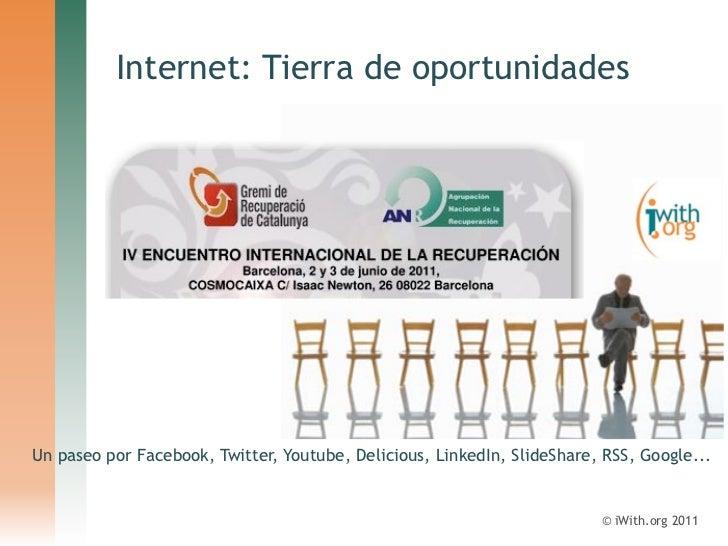 Internet: Tierra de oportunidadesUn paseo por Facebook, Twitter, Youtube, Delicious, LinkedIn, SlideShare, RSS, Google... ...