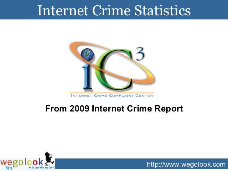 http://www.wegolook.com Internet Crime Statistics http://www.caretbay.com/images/rates.jpg   From 2009 Internet Crime Report