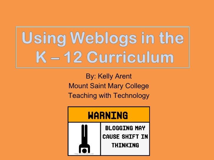 <ul><li>By: Kelly Arent </li></ul><ul><li>Mount Saint Mary College </li></ul><ul><li>Teaching with Technology </li></ul>