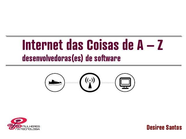 Internet das Coisas de A – Z desenvolvedoras(es) de software Desiree Santos