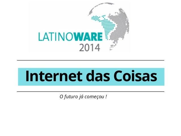 Internet das Coisas  O futuro já começou !
