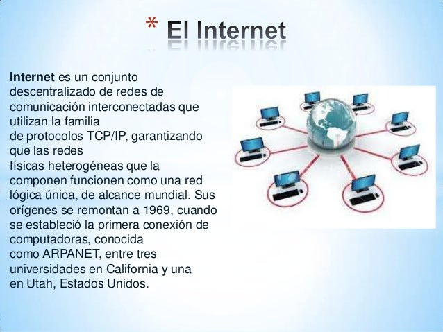 *Internet es un conjuntodescentralizado de redes decomunicación interconectadas queutilizan la familiade protocolos TCP/IP...