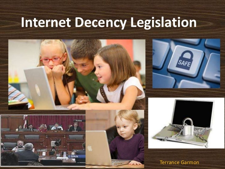 Internet Decency Legislation<br />Terrance Garmon<br />