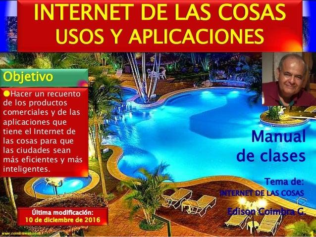 1www.coimbraweb.com INTERNET DE LAS COSAS USOS Y APLICACIONES Hacer un recuento de los productos comerciales y de las apl...