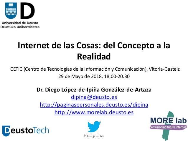 1 Internet de las Cosas: del Concepto a la Realidad CETIC (Centro de Tecnologías de la Información y Comunicación), Vitori...