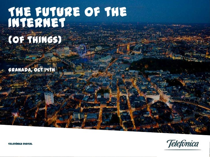 Thefuture of the Internet<br />(of things)<br />Granada, Oct 14th<br />TELEFÓNICA DIGITAL<br />