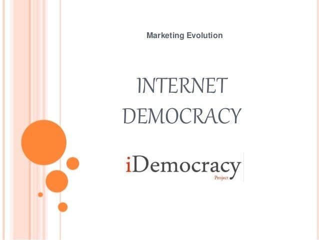 INTERNET DEMOCRACY Marketing Evolution