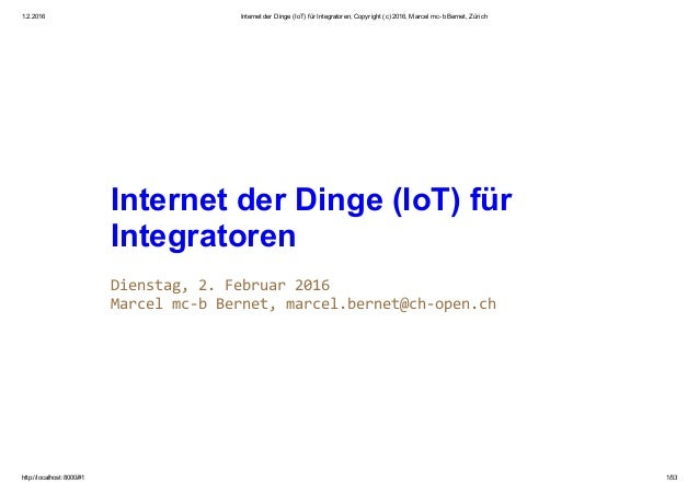 1.2.2016 InternetderDinge(IoT)fürIntegratoren,Copyright(c)2016,MarcelmcbBernet,Zürich http://localhost:8000/#...