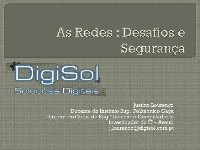 Justino Lourenço Docente do Instituto Sup. Politécnico Gaya Director do Curso de Eng.Telecom. e Computadores Investigador ...