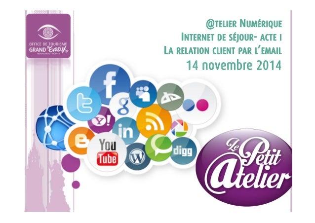 @TELIER NUMÉRIQUE INTERNET DE SÉJOUR- ACTE I LA RELATION CLIENT PAR L'EMAIL 14 novembre 2014