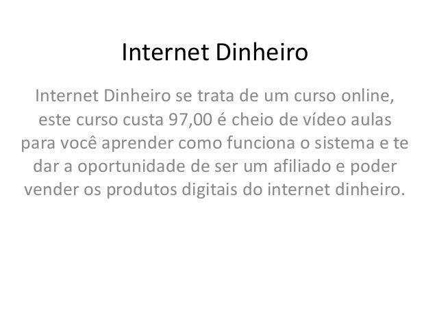 Internet Dinheiro Internet Dinheiro se trata de um curso online,  este curso custa 97,00 é cheio de vídeo aulaspara você a...