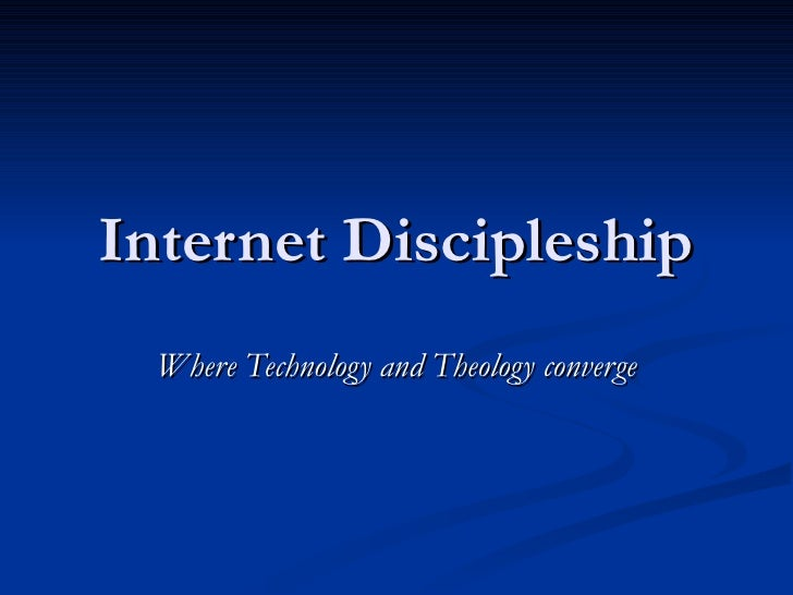 Internet Discipleship Where Technology and Theology converge