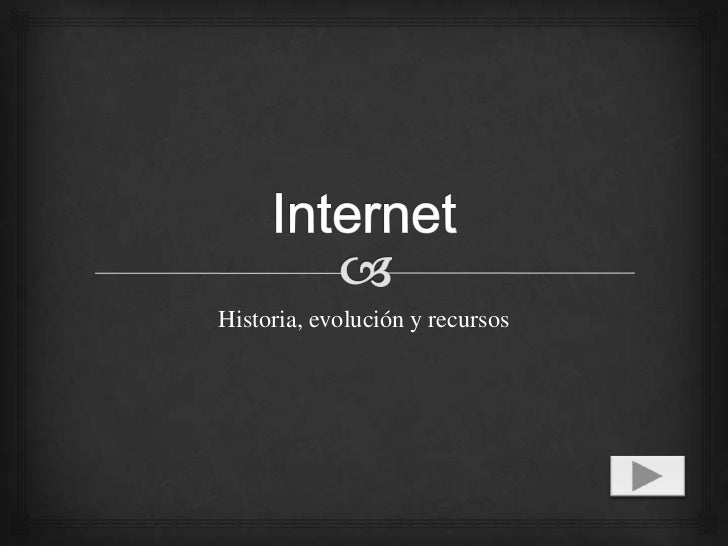 Internet<br />Historia, evolución y recursos<br />