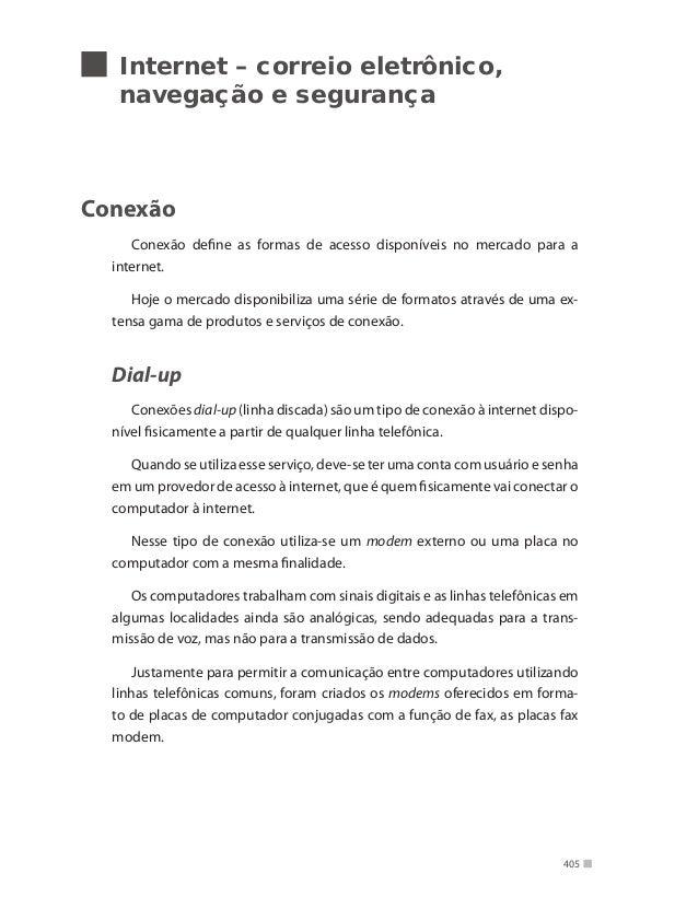 Internet – correio eletrônico, navegação e segurança  Conexão Conexão define as formas de acesso disponíveis no mercado pa...