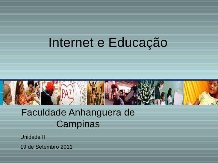 Internet e EducaçãoFaculdade Anhanguera de       CampinasUnidade II19 de Setembro 2011