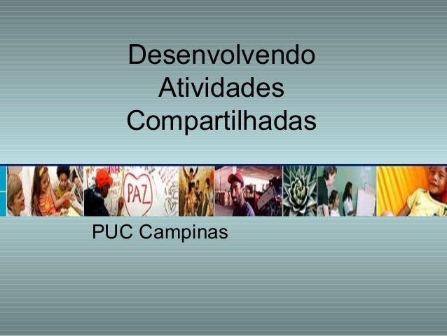 Desenvolvendo Atividades Compartilhadas PUC Campinas