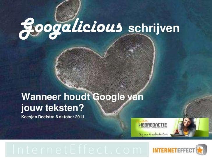 Googalicious schrijvenWanneer houdt Google vanjouw teksten?Keesjan Deelstra 6 oktober 2011