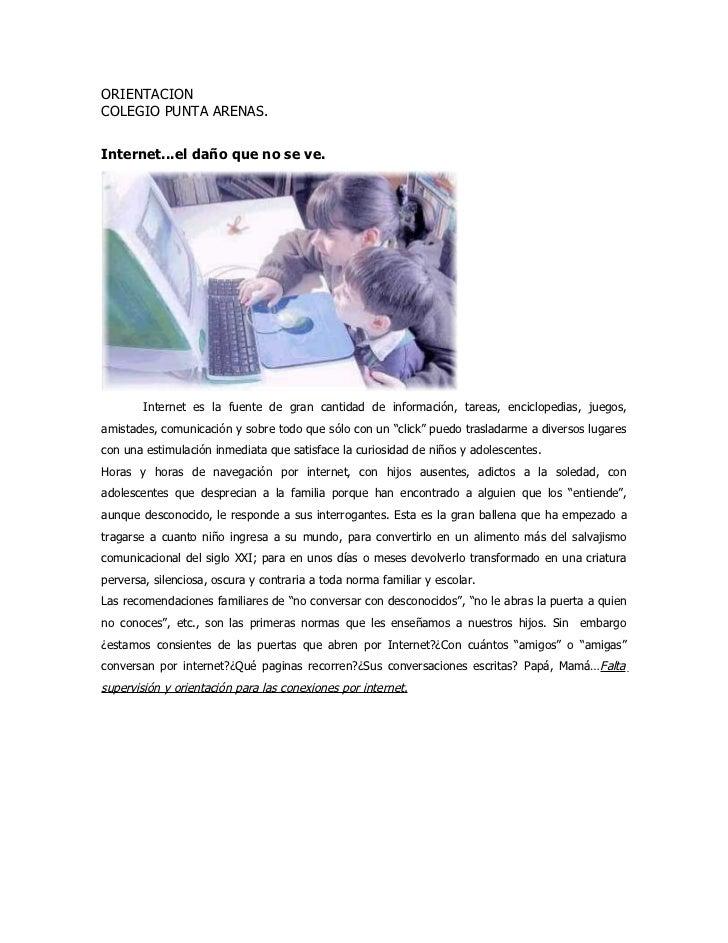 ORIENTACIONCOLEGIO PUNTA ARENAS.Internet...el daño que no se ve.        Internet es la fuente de gran cantidad de informac...