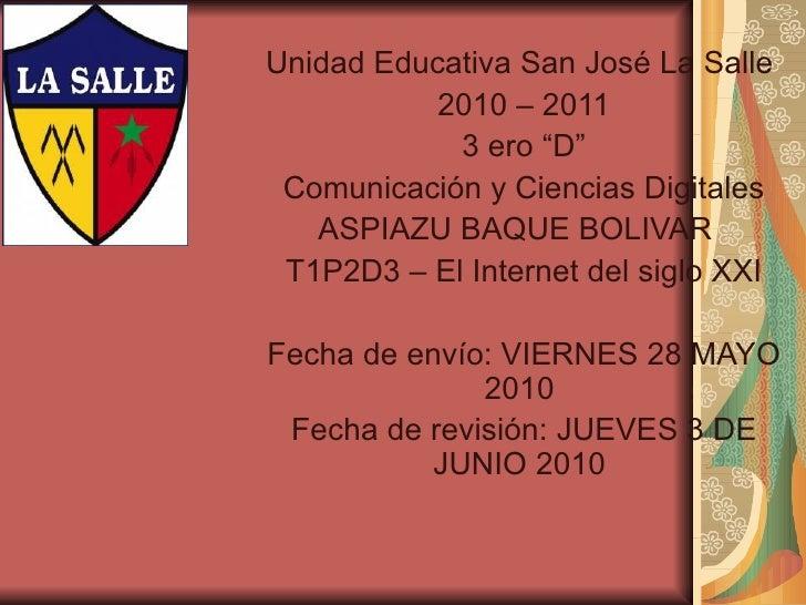 """Unidad Educativa San José La Salle  2010 – 2011 3 ero """"D"""" Comunicación y Ciencias Digitales ASPIAZU BAQUE BOLIVAR   T1P2D3..."""