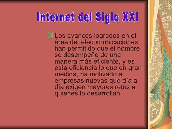 <ul><li>Los avances logrados en el área de telecomunicaciones han permitido que el hombre se desempeñe de una manera más e...
