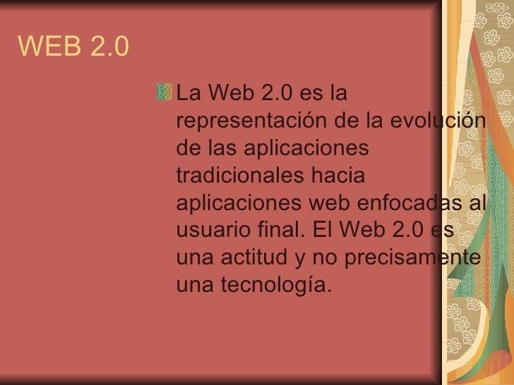 <ul><li>La Web 2.0 es la representación de la evolución de las aplicaciones tradicionales hacia aplicaciones web enfocadas...