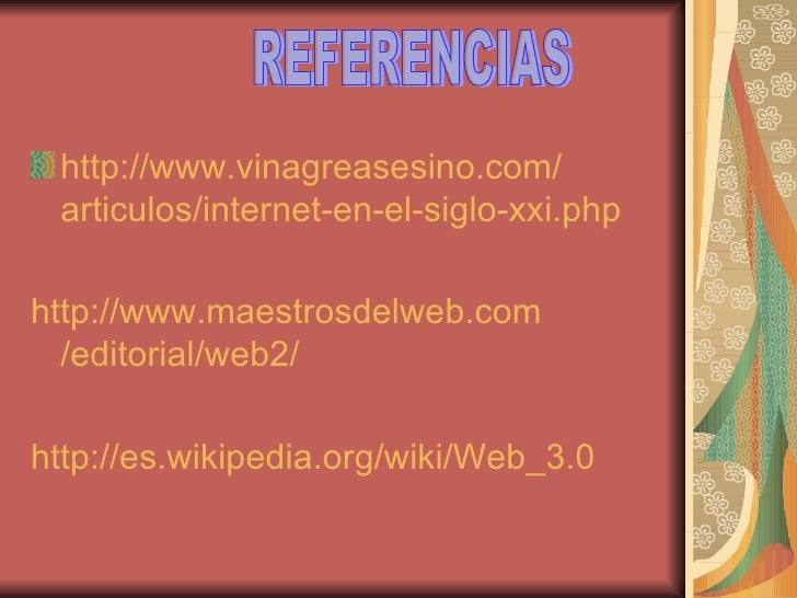 <ul><li>http:// www.vinagreasesino.com / articulos / internet -en-el-siglo- xxi.php   </li></ul><ul><li>http:// www.maestr...