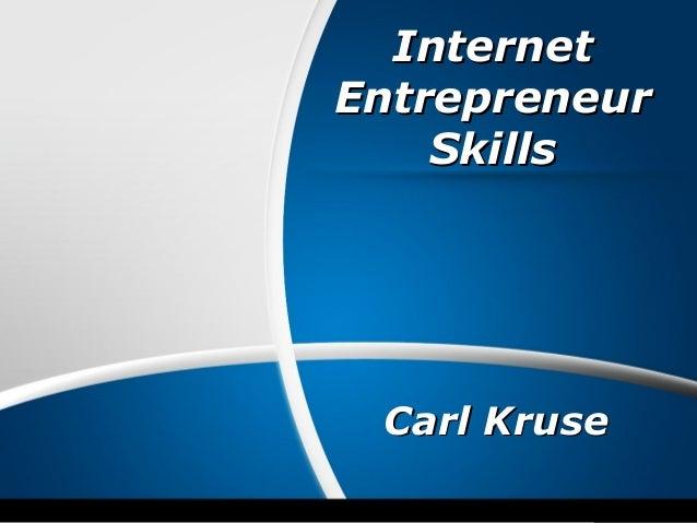 InternetInternet EntrepreneurEntrepreneur SkillsSkills Carl KruseCarl Kruse