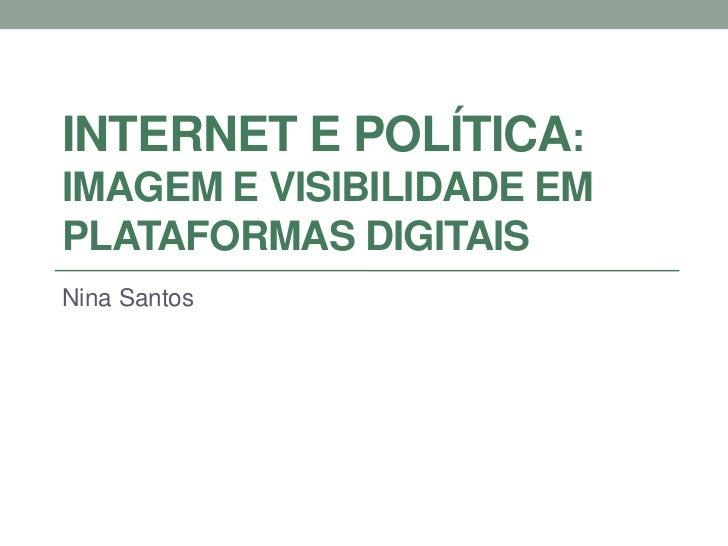INTERNET E POLÍTICA:IMAGEM E VISIBILIDADE EMPLATAFORMAS DIGITAISNina Santos