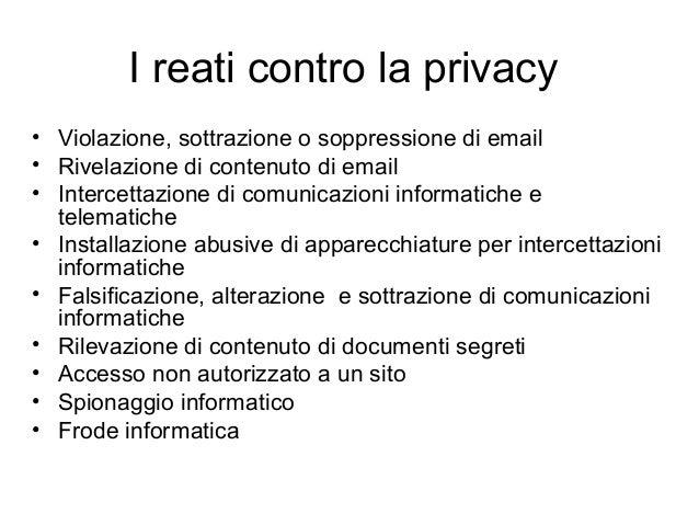 I reati contro la privacy • Violazione, sottrazione o soppressione di email • Rivelazione di contenuto di email • Intercet...