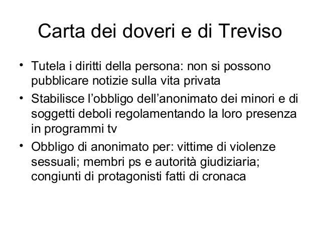 Carta dei doveri e di Treviso • Tutela i diritti della persona: non si possono pubblicare notizie sulla vita privata • Sta...
