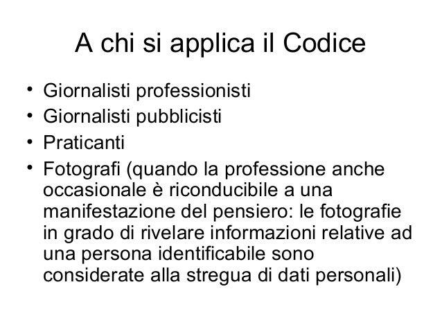A chi si applica il Codice • Giornalisti professionisti • Giornalisti pubblicisti • Praticanti • Fotografi (quando la prof...