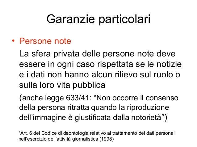 Garanzie particolari • Persone note La sfera privata delle persone note deve essere in ogni caso rispettata se le notizie ...