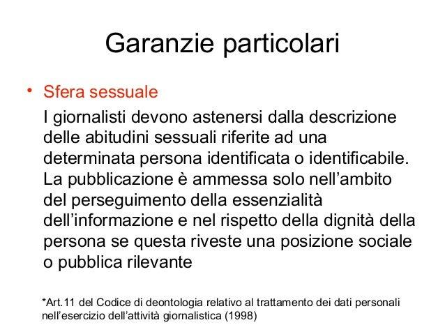 Garanzie particolari • Sfera sessuale I giornalisti devono astenersi dalla descrizione delle abitudini sessuali riferite a...