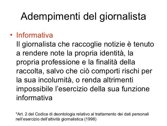 Adempimenti del giornalista • Informativa Il giornalista che raccoglie notizie è tenuto a rendere note la propria identità...