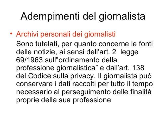 Adempimenti del giornalista • Archivi personali dei giornalisti Sono tutelati, per quanto concerne le fonti delle notizie,...