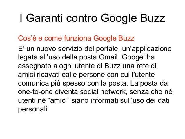 I Garanti contro Google Buzz Cos'è e come funziona Google Buzz E' un nuovo servizio del portale, un'applicazione legata al...