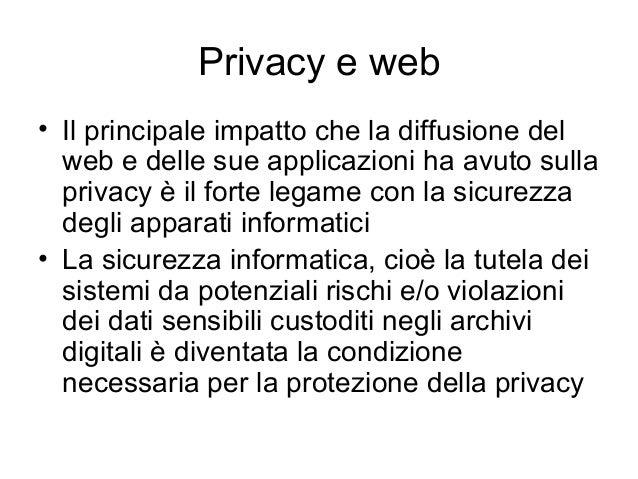 Privacy e web • Il principale impatto che la diffusione del web e delle sue applicazioni ha avuto sulla privacy è il forte...