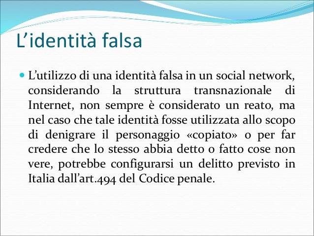 L'identità falsa  L'utilizzo di una identità falsa in un social network, considerando la struttura transnazionale di Inte...