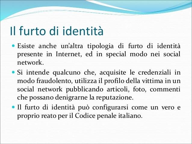 Il furto di identità  Esiste anche un'altra tipologia di furto di identità presente in Internet, ed in special modo nei s...
