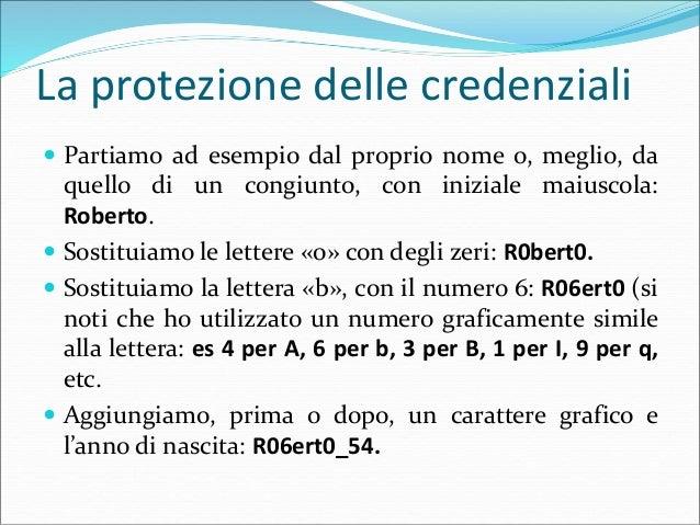 La protezione delle credenziali  Partiamo ad esempio dal proprio nome o, meglio, da quello di un congiunto, con iniziale ...
