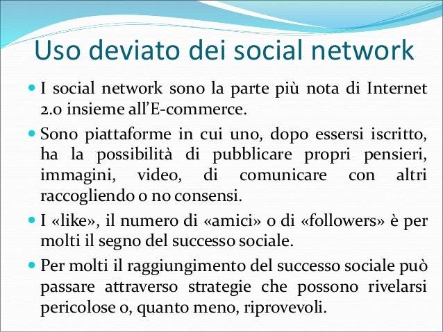 Uso deviato dei social network  I social network sono la parte più nota di Internet 2.0 insieme all'E-commerce.  Sono pi...