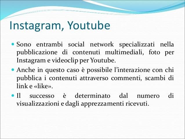 Instagram, Youtube  Sono entrambi social network specializzati nella pubblicazione di contenuti multimediali, foto per In...