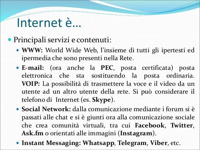 Internet è…  Principali servizi e contenuti:  WWW: World Wide Web, l'insieme di tutti gli ipertesti ed ipermedia che son...