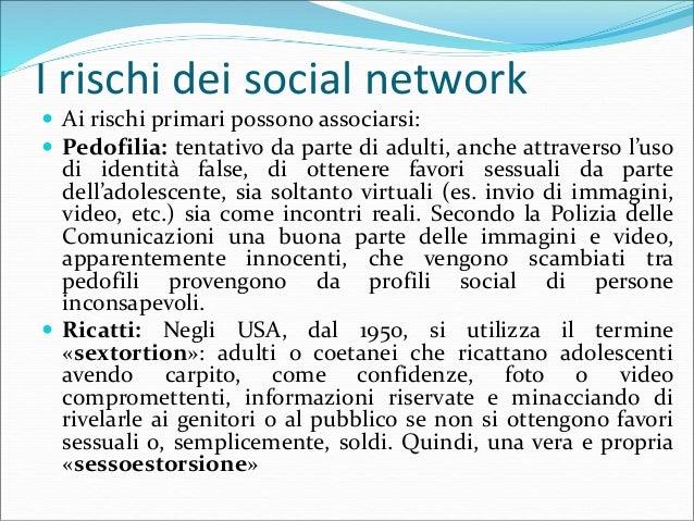 I rischi dei social network  Sexting: (sex + texting) è un fenomeno nato da pochi anni che consiste nell'invio di messagg...