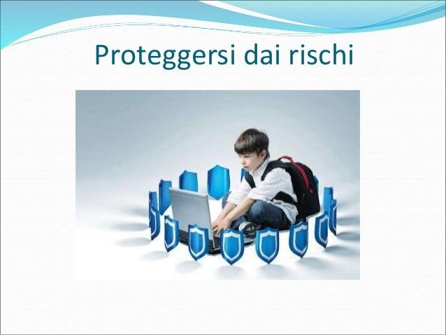 Proteggersi dai rischi  Diverse sono le forme di protezione dai rischi insiti nei social network. Le principali sono:  E...