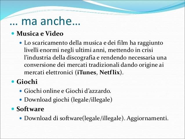… ma anche…  Musica e Video  Lo scaricamento della musica e dei film ha raggiunto livelli enormi negli ultimi anni, mett...