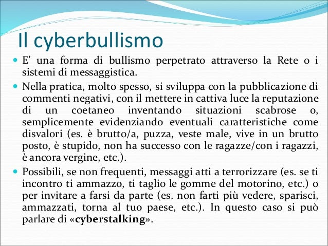 Il cyberbullismo  Il cyberbullismo molto spesso è connesso al bullismo vero e proprio, nel senso che, ad esempio, atti di...