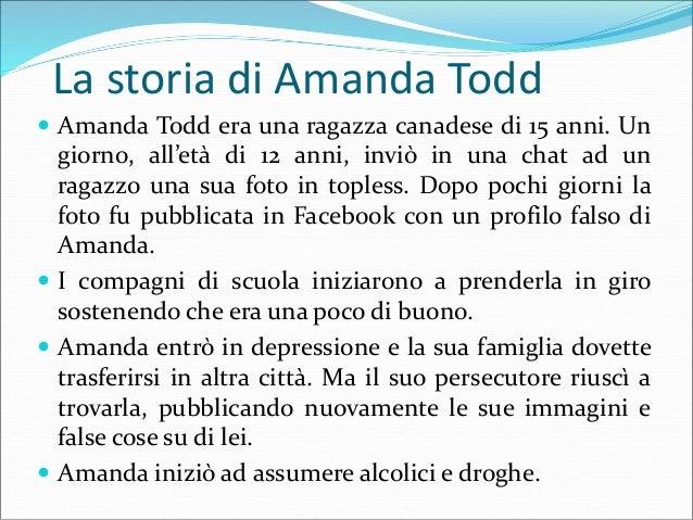La storia di Amanda Todd  Anche nella nuova scuola le persecuzioni continuarono ed un giorno un ragazzo, che sembrava div...