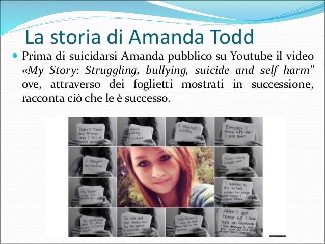 La storia di Amanda Todd  Dopo la morte di Amanda il Governo canadese emanò una legge contro il cyberbullismo.  Ad oggi ...
