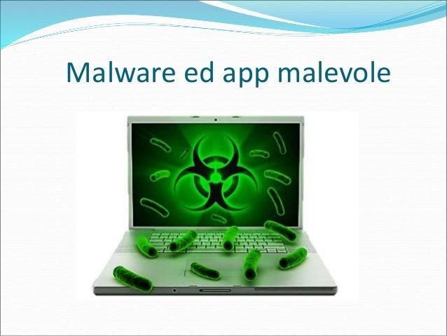 Malware ed app malevole  I malware, «malicious software» comprendono tutte le categorie di applicazioni pericolose, dai «...